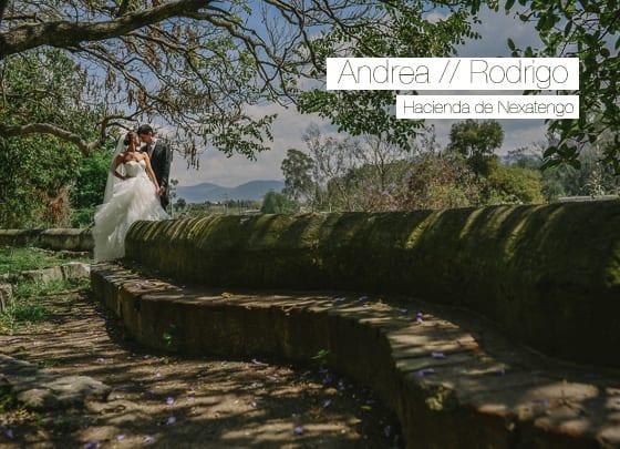 Imágenes de bodas / Andrea & Rodrigo / Boda en Ex Hacienda de Nexatengo